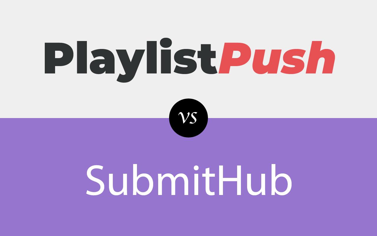 SubmitHub vs. Playlist Push